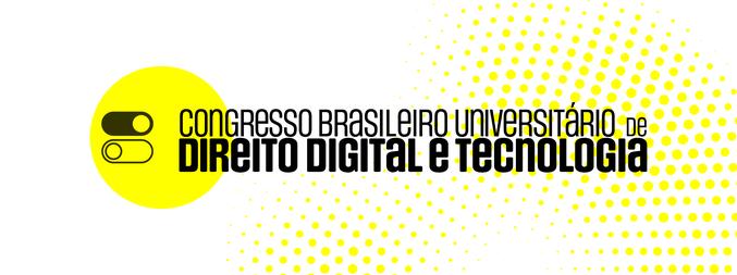 I Congresso Brasileiro Universitário de Direito Digital e Tecnologia - 1ª Edição