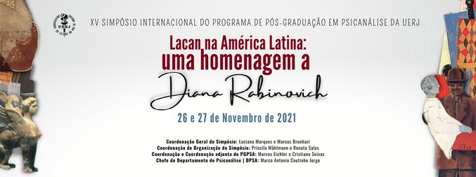 """XV Simpósio Internacional do Programa de Pós-graduação em Psicanálise da UERJ """"Lacan na América Latina: uma homenagem a Diana Rabinovich"""""""