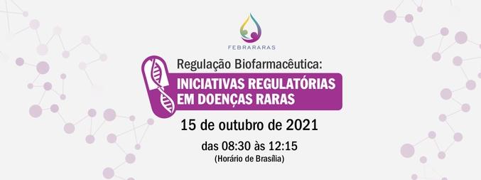 FEBRARARASBIOFARMA - Regulação Biofarmacêutica: Iniciativas Regulatórias em Doenças Raras