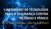 I Webinário de Tecnologia para a Segurança Contra Incêndio e Pânico.