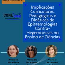 Mesa Redonda 3: Implicações Curriculares, Pedagógicas e Didáticas de Epistemologias Contra-Hegemônicas no Ensino de Ciências
