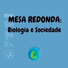 Mesa Redonda- Biologia e Sociedade (9/12- 19:00-20:30)