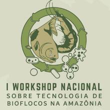 I WORKSHOP NACIONAL SOBRE TECNOLOGIA DE BIOFLOCOS NA AMAZÔNIA