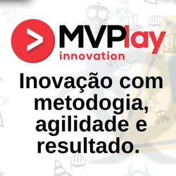 MVPlay innovation - Inovação com metodogia, agilidade e resultado.