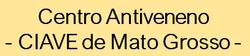 Centro Antiveneno de Mato Grosso – CIAVE/MT