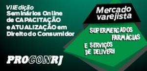 VII Seminário de Capacitação e Atualização em Direito do Consumidor - Mercado Varejista: Supermercados, Farmácias e Serviços de Delivery