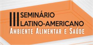 III Seminário Latino-Americano sobre Ambiente Alimentar e Saúde