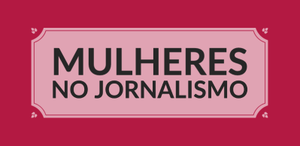 Mulheres no Jornalismo