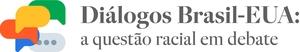 Diálogos Brasil-EUA: a questão racial em debate