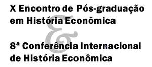 X Encontro de Pós-Graduação em História Econômica e 8ª Conferência Internacional de História Econômica.